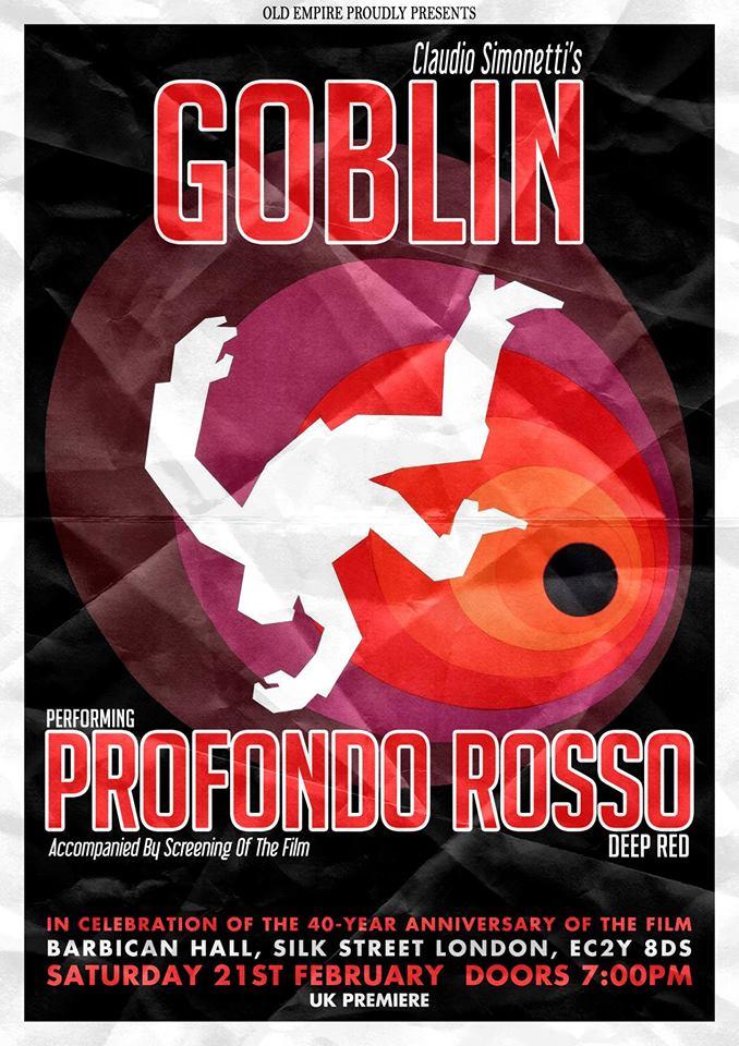 Simonetti'S Goblin Concerts European Tour 2015 February, 20 Cascina - Città del Teatro - (PI) February, 21 Londra - Barbican Hall - (UK) March, 6 - ORION - Roma - Profondo Rosso/Deep Red (Live Score) March, 18 - BABYLON - Bratislav - Slovakia - LIVE CONCERT March, 20 - ARENA -Vienna - Austria - LIVE CONCERT March, 22 - A38 - Budapest - Hung...ary - SUSPIRIA (Live Score) March 28 -